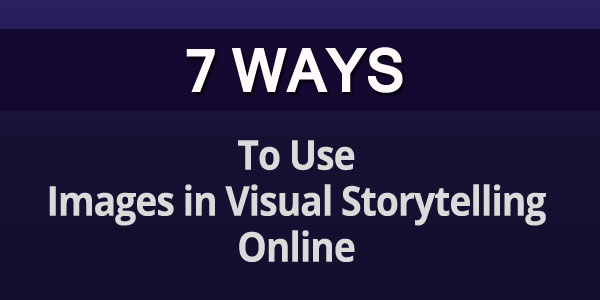 7 ways images in social media Visual Stories: 7 Ways Digital Marketers Can Use Images in Social Media