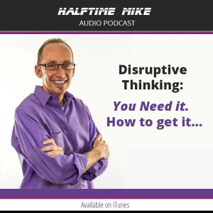 Disruptive Thinking: You Need it.  How to get it…