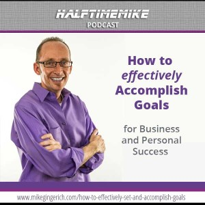 How to Effectively Set and Accomplish Goals for Business and Personal Life