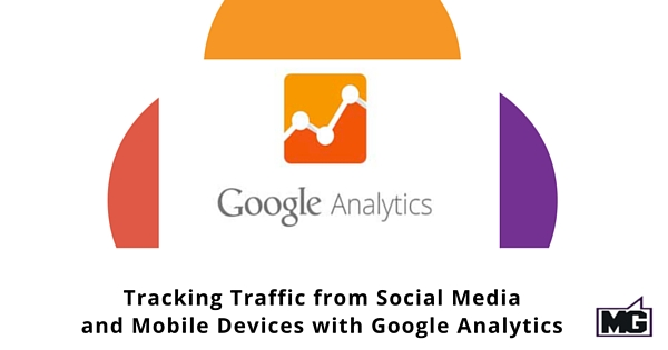 Tracking Traffic from Social Media and Mobile Devices with Google Analytics 315