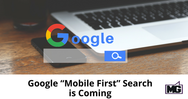 "Google ""Mobile First"" Search is Coming"