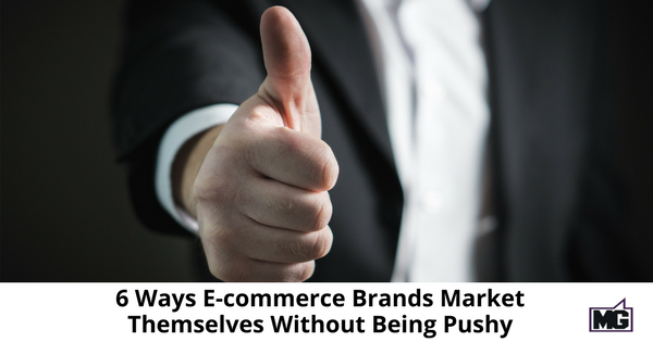 6 Ways Ecommerce Brands Market Themselves Without Being Pushy-315(1)