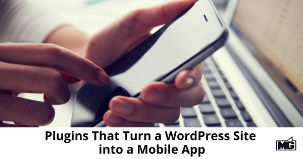 Plugins That Turn a WordPress Site into a Mobile App